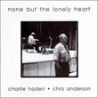 None But The Lonely Heart (with Chris Anderson) (Charlie Haden)