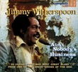 Ain't Nobody's Business (Jimmy Witherspoon)