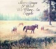 Sometimes I Wish We Were An Eagle | CD