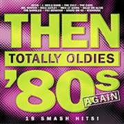 Then: Totally Oldies 80s Again | CD
