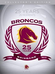 NRL: Brisbane Broncos 25 Years 25 Moments Collector's Edition | DVD