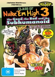 Class Of Nuke 'Em High - The Good, The Bad And The Subhumanoid - Part 3 | DVD