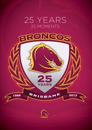 NRL - Brisbane Broncos 25 Years 25 Moments | DVD