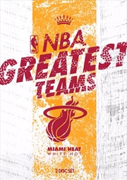 NBA: Greatest Teams: Miami Heat: White Hot