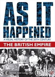 As It Happened - The Britsh Empire