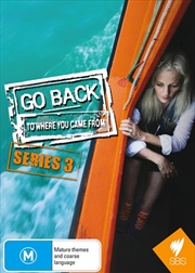 Go Back To Where You Came From - Series 3
