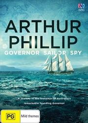 Arthur Phillip - Governor, Sailor, Spy