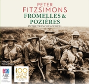 Fromelles and Pozières In the Trenches of Hell