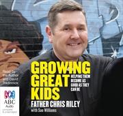 Growing Great Kids   Audio Book