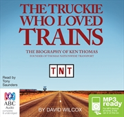 Truckie Who Loved Trains: Biography of Ken Thomas   Audio Book