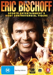 WWE - Eric Bischoff - Sports Entertainment's Most Controversial Figure