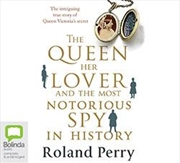Queen Her Lover And The Most Notorious Spy In History   Audio Book