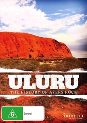 Uluru - The History Of Ayers Rock