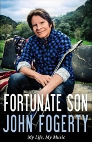 Fortunate Son: My Life My Music