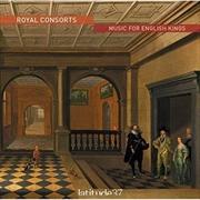 Royal Consorts- Music For English Kings