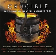 Crucible-The Songs Of Hunters and Collectors