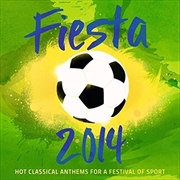 Fiesta 2014 - Hot Classical Anthems For A Festival Of Sport | CD