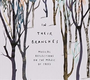 In Their Branches- Musical Reflections On The Magic Of Trees | CD