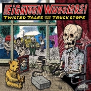 Eighteen Wheelers - Twisted Tales From The Truckstops | Vinyl