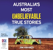 Australias Most Unbelievable True Stories