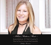 What Matters Most Barbra Streisand Sings The Lyrics Of Alan and Marilyn Bergman (2cd Edition)