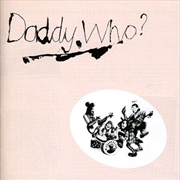 Daddy Who? (40th Anniversary Edition) | CD