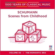 Schumann: Scenes From Childhood (1000 Years Of Classical Music, Vol 40)