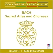 Bach: Sacred Arias And Choruses (1000 Years Of Classical Music, Vol 14)
