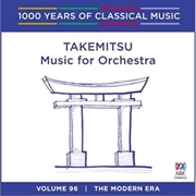 Takemitsu: Music For Orchestra (1000 Years Of Classical Music, Vol 96)