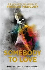 Somebody To Love: The Life Death And Legacy Of Freddie Mercury