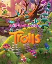Trolls Tastic Guide To Trolls | Paperback Book