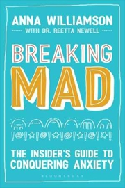 Breaking Mad: The Insider's Guide to Conquering Anxiety | Paperback Book