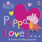 Peppa Loves: A Touch And Feel Playbook | Board Book