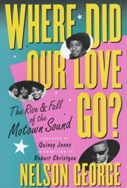 Where Did Our Love Go: The Rise and Fall of Tamla Motown | Paperback Book