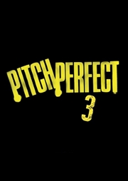 Pitch Perfect 3 (Last Call Pitches)