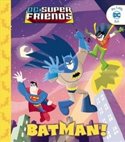 DC Super Friends: Batman! | Hardback Book