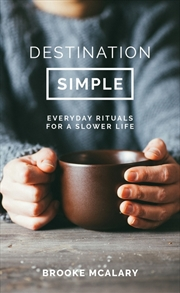 Destination Simple: Everyday Rituals for a Slower Life | Paperback Book
