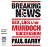 Breaking News: Sex, Lies & The Murdoch Succession