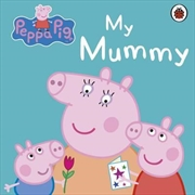 Peppa Pig: My Mummy | Board Book