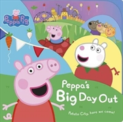 Peppa Pig: Peppas Big Day Out | Board Book