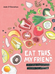 Eat This My Friend: Everyday Vegetarian Recipes For Sharing