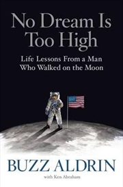 No Dream Is Too High: Life Lessons From a Man Who Walked on the Moon | Hardback Book
