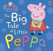Peppa Pig: The Big Tale Of Little Peppa | Hardback Book