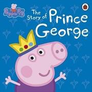 Peppa Pig: The Story Of Prince George | Hardback Book