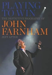 Playing to Win: The Definitive Biography of John Farnham | Hardback Book