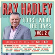 Ray Hadley - Those Were The Days - Golden Hits From The 50s and 60s Volume 2 | CD