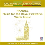 Handel: Music For The Royal Fireworks, Water Music (1000 Years Of Classical Music, Vol 25)