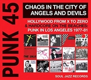 Punk 45- Chaos In The City Of Angels And Devils - Hollywood From X To Zero And Hardcore On The Beach | Vinyl