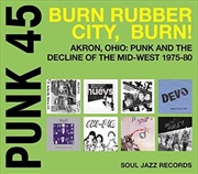 Punk 45- Burn, Rubber City, Burn - Akron, Ohio- Punk And The Decline Of The Mid-West 1975-80 | Vinyl