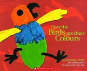Aboriginal Story: How the Birds Got Their Colours | Paperback Book
